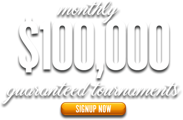 Monthy $100,000 Guaranteed Tournaments